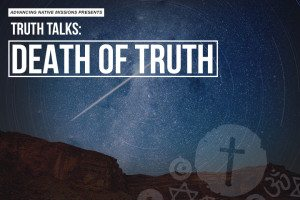 Truth Talk: The Death of Truth @ Advancing Native Missions | Afton | Virginia | United States